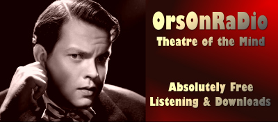 Absolutely Free Radio - Listen - Download - Classic Orson Welles Radio Shows!