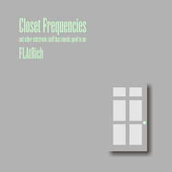 Closet Frequencies and other electronic stuff that sounds good to me (2011). 68 minutes, 22 tracks!